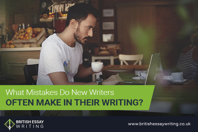 What Mistakes Do New Writers Often Make In Their Writing?