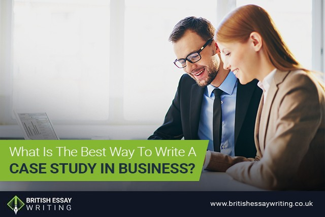 What Is the Best Way to Write a Case Study in Business?